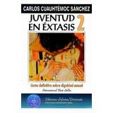 Juventud En Éxtasis Ii De Carlos Cuauhtémoc Sánchez