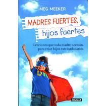 Madres Fuertes Hijos Fuertes - Meg Meeker / Aguilar