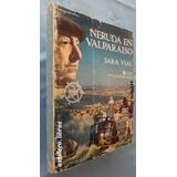 Neruda En Valparaíso- Sara Vial- Ed. Ucv.- 1a Edición 1983