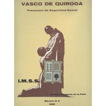 Vasco De Quiroga. Precursor De Seguridad Social.