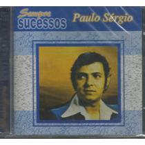 Cd - Paulo Sérgio - Sempre Sucessos - Lacrado