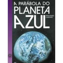 Livro A Parabola Do Planeta Azul Fernando Carraro