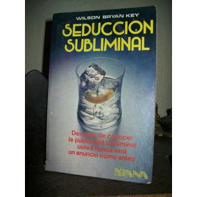 Seduccion Subliminal - Wilson Bryan Key- Publicidad