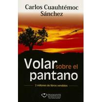 Volar Sobre El Pantano - Carlos Cuauhtémoc Sánchez -