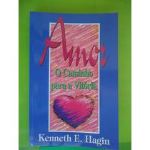 Amor O Caminho Para A Vitoria - Kenneth E Hagin (usado)