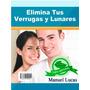 Elimina Tus Verrugas Y Lunares Naturalmente (libro En .pdf)