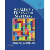 Analisis Y Diseño De Sistemas 8/ed. - Kendall - Pearson
