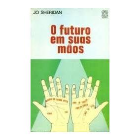 O Futuro Em Suas Mãos - Jo Sheridan