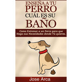 Enseña A Tu Perro Cual Es Su Baño - Libro Dig