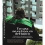 Tu Casa No Es Tuya Es Del Banco: Resistencia Y Envío Gratis