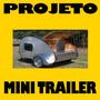 Projeto Para Fabricação De Mini-trailer - Frete Grátis