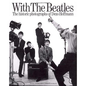 With The Beatles:the Historic Photographs Of Dezo Hoffman Ma