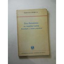 Etica Periodistica En America Latina Hernan Uribe O.