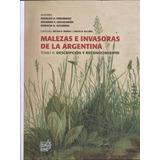 Malezas E Invasoras De La Argentina. Tomo 2.