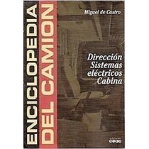 Enciclopedia Del Camión Dirección, Sistemas Eléctricos Y Cab