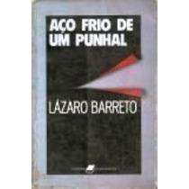 Livro Aço Frio De Um Punhal Lázaro Barreto