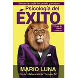 Psicología Del Éxito - Mario Luna Digital