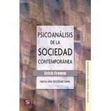Psicoanalisis De La Sociedad Contemporanea. Erich Fromm. Fon