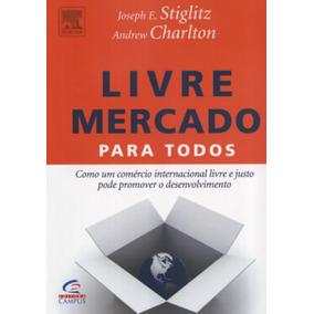 Livro Livre Mercado Para Todos Joseph Stiglitz