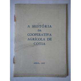 Livro A História Da Cooperativa Agrícola De Cotia - Ano 1957