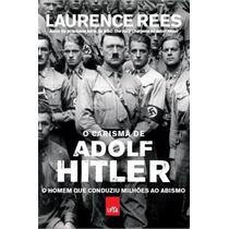 O Carisma De Adolf Hitler - Laurence Rees