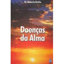 Livro Doenças Da Alma * Dr Roberto Brólio