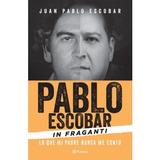 Pablo Escobar In Fraganti: Lo Que Mi Padre Nunca Me Conto J