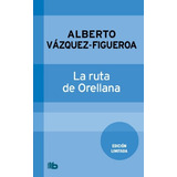 La Ruta De Orellana; Alberto Vázquez Figueroa Envío Gratis