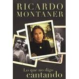 Libro Lo Que No Digo Cantando,pasta Dura Ricardo Montaner