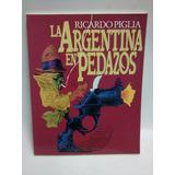 La Argentina En Pedazos Ricardo Piglia