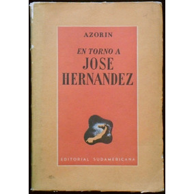 En Torno A José Hernández - Azorín. 1ª Ed., 1939