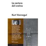 La Cartera Del Cretino - Vonnegut, Kurt - Malpaso - 2013
