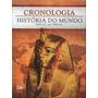 Cronologia História Do Mundo - 2000 A.c Até 1900 D.c - 1 Vol