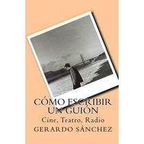Libro Como Escribir Un Guion: Cine, Teatro, Radio - Nuevo