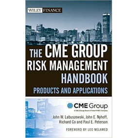 The Cme Group Risk Management Handbook: Products And Applica