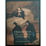Fragmentos De La Vida Cotidiana.. Querétaro Siglos Xviii-xix
