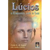 Livro Lucios O Encontro Com A Luz Lucius E Ortiz B De Souza