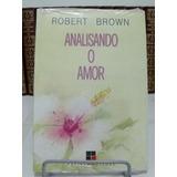 Livro - Analisando O Amor - Robert Brown