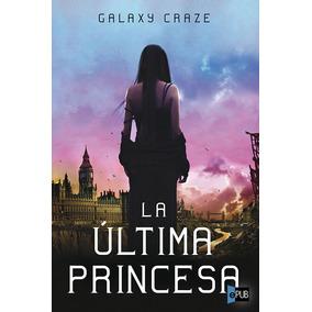 La Ultima Princesa - Galaxy Craze - Libro