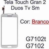 Tela Touch Galaxy Gran 2 Duos Tv Sm G7102t G7102 Branco