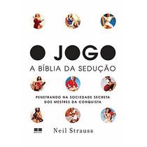 O Jogo A Bíblia Da Sedução Neil Strauss { Novo }