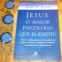 Livro Jesus Maior Psicologo Existiu - Mark W Baker (2001)