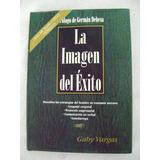 La Imagen Del Éxito. Estrategias Del Hombre - Gaby Vargas