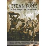 Antología Steampunk - Cuentos Del Retrofuturo - Ed Ayarmanot
