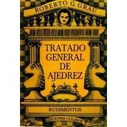 Tratado General De Ajedrez. Tomo I (grau)