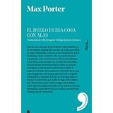 El Duelo Es Esa Cosa Con Alas Porter, Max