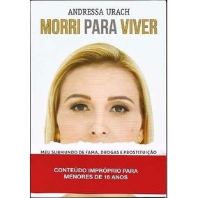 Livro Morri Para Viver - Andressa Urach - Frete Grátis + Nf