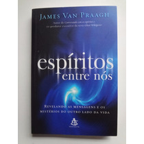 Livro Espíritos Entre Nós James Van Praagh