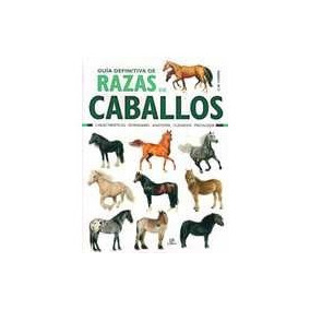 Guía Definitiva De Razas De Caballos ( C. M, Comps)