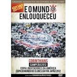 Dvd E O Mundo Enlouqueceu - Corinthians Campeão 2012 - Novo